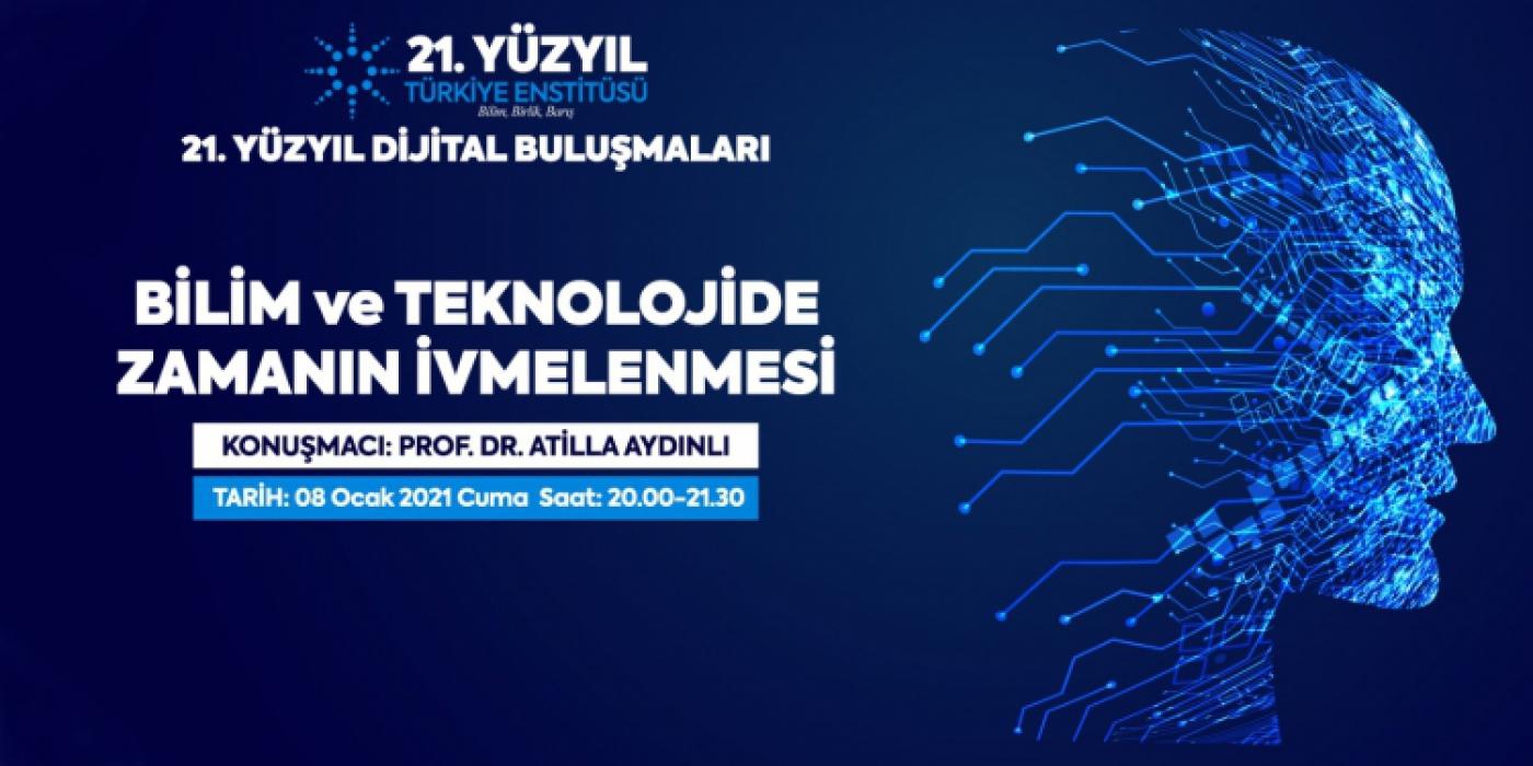 """21. Yüzyıl Türkiye Buluşmaları Dijital Konferans - """"Bilim Ve Teknolojide Zamanın İvmelenmesi"""""""